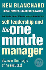 Self Leadership and the One Minute Manager: Discover the Magic of No Excuses!...