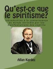 Qu'est-Ce Que le Spiritisme? : Introduction a la Connaissance du Monde...