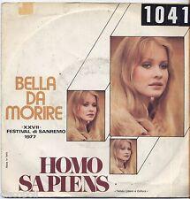 """HOMO SAPIENS - Bella da morire - VINYL 7"""" 45 LP 1977 VG+/VG- CONDITION"""