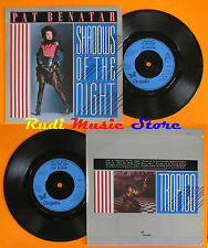 LP 45 7''PAT BENATAR Shadows of the night Hit me with your best 1985(*)cd mc dvd