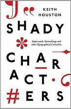 Shady Characters: Ampersands, Interrobangs and other Typographical Curiosities,