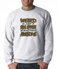 Oneliner crewneck SWEATSHIRT Weird Is Just Side Effect Of Being Totally Awesome