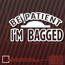 "Be Patient I'm Bagged - 4"" x 7.5"" - Vinyl Decal Sticker Die cut Air Ride lowered"