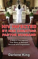 HIV Infected by Her Cheating Pastor Husband: A Wife's Courageous True Story of B