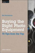 Buying the Right Photo Equipment : 70 Tips from the Top by Elin Rantakrans...