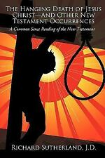 The Hanging Death of Jesus Christ-and Other New Testament Occurrences by J....