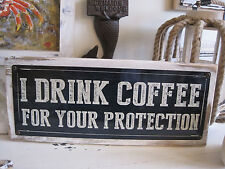 I Drink Coffee For Your Protection Sign - Custom Wooden Sign - Home Decor