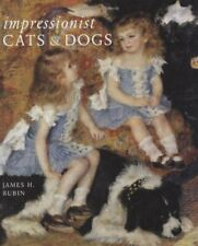 Impressionist Cats and Dogs: Pets in the Painting of Modern Life By James H. Ru