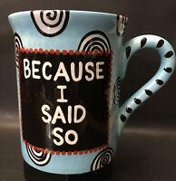 Because I Said So Coffee Mug Our Name Is Mud Ceramic
