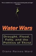 Water Wars: Drought, Flood, Folly, and the Politics of Thirst by Diane Raines Wa