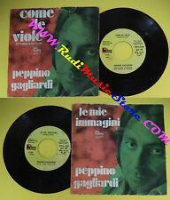 LP 45 7''PEPPINO GAGLIARDI Come le viole Le mie immagini 1972 italy no cd mc*dvd