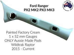 1 GAUGE POD SUITS FORD RANGER PX MK2 2015-ON 52MM PAINTED FACTORY CREAM WILDTRAK