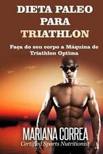 DIETA PALEO para TRIATHLON : Faca Do Seu Corpo a Maquina de Triathlon Optima...