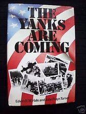 The Yanks Are Coming by Edwin Hale, Americans WWII-1983-1st US Military History