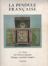 La Pendule Française 3e Partie : Provinces Horloges et Pendules Etrangères TARDY