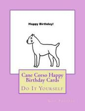 Cane Corso Happy Birthday Cards: Do It Yourself