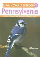 Backyard Birds of Pennsylvania: How to Identify and Attract the Top 25 Birds, Fe