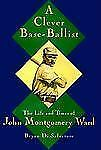 A Clever Base-Ballist: The Life and Times of John Montgomery Ward-ExLibrary