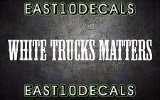 White Trucks Matter decal vinyl car sticker diesel windshield banner duramax