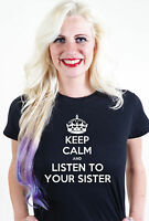 KEEP CALM AND LISTEN TO YOUR SISTER UNISEX MENS WOMEN T SHIRT TEE