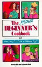 The Absolute Beginner's Cookbook: or How Long Do I Cook a 3-Minute Egg?
