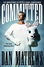 Dan Mathews, Committed: The Adventures of PETA's Rebel Campaigner: A Rabble-rous