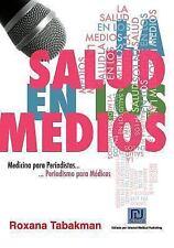 La Salud en los Medios : Medicina para Periodistas. Periodismo para Médicos...
