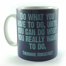 THEODORE ROOSEVELT INSPIRATIONAL QUOTE GIFT MUG CUP PRESENT DO WHAT HAVE TO DO