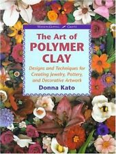 The Art of Polymer Clay: Designs and Techniques fo