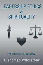 Leadership Ethics & Spirituality: A Christian Perspective, Whetstone, Thomas,