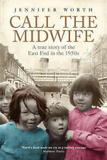 Call The Midwife: A True Story of the East End in the 1950s, By Jennifer Worth,i