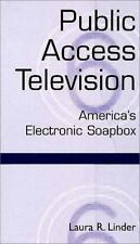 Public Access Television : America's Electronic Soapbox by Laura R. Linder...