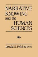 Narrative Knowing and the Human Sciences [Suny Series in the Philosophy of the S