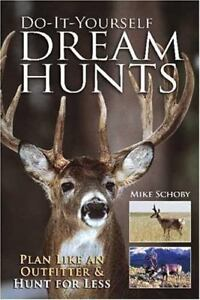Do-It-Yourself Dream Hunts : Plan Like an Outfitter and Hunt for Less