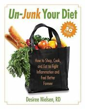 Un-Junk Your Diet: How to Shop, Cook, and Eat to Fight Inflammation and Feel