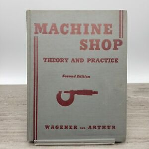 1950 Machine Shop Theory and Practice 2nd Edition Wagener and Arthur Hardcover