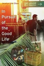 In Pursuit of the Good Life: Aspiration and Suicide in Globalizing South India
