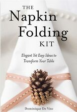 The Napkin Folding Kit : Elegant yet Easy Ideas to Transform Your Table by Domin