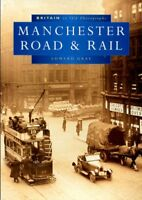 Manchester Road and Rail (Britain in Old Photographs) softback