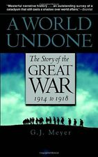 A World Undone: The Story of the Great War, 1914 to 1918 by G.J. Meyer, (Paperba