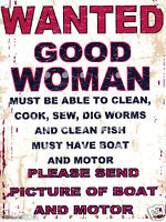 WANTED GOOD WOMAN METAL SIGN  RETRO VINTAGE STYLE man cave,garage,shed,pub,bar