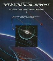 The Mechanical Universe : Introduction to Mechanics and Heat by Tom M....