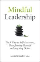 Mindful Leadership : The 9 Ways to Self-Awareness, Transforming Yourself, and...