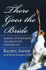 There Goes the Bride : Making up Your Mind, Calling It off and Moving On by Wend