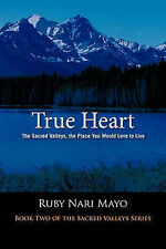 NEW True Heart: The Sacred Valleys, the Place You Would Love to Live
