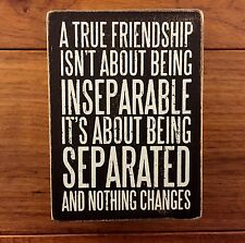 TRUE FRIENDSHIP...NOTHING CHANGES wooden box sign 4 x 5-1/2 Primitives by Kathy