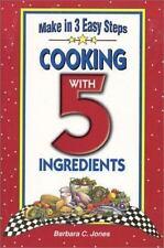 Cooking with 5 Ingredients : Make in 3 Easy Steps by Barbara C. Jones (2003,...