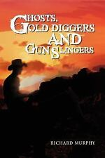 Ghosts, Gold Diggers and Gun Slingers by Richard Murphy (2011, Paperback)