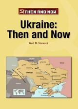 Ukraine: Then and Now (The Former Soviet Union: Then and Now)