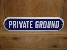 RARE OLD ORIGINAL 'PRIVATE GROUND' PORCELAIN SIGN VINTAGE ANTIQUE HUNTING ESTATE